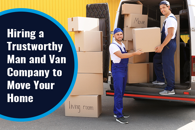 Hiring a Trustworthy Man and Van Company to Move Your Home