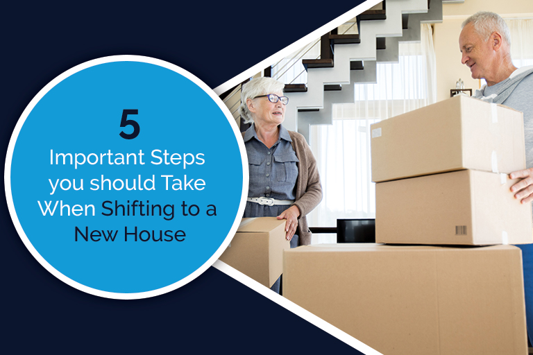5 Important Steps you should Take When Shifting to a New House